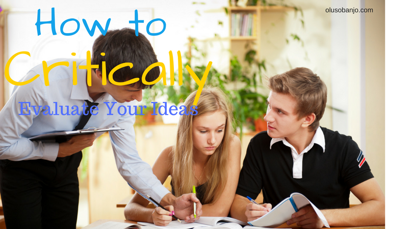 how to critically evaluate your ideas