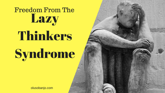 freedom from the lazy thinker syndrome
